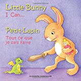 Little Bunny - I Can, Petit-Lapin - Tout ce que je sais faire: Picture book English-French (bilingual) 2+ years: Volume 1 (Little Bunny - Petit-Lapin - English-French (bilingual))