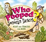 Who Pooped in the Sonoran Desert?: Scats and Tracks for Kids (Who Pooped in the Park?)