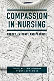 Compassion in Nursing: Theory, Evidence and Practice (English Edition)