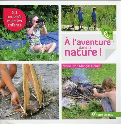 À l'aventure dans la nature ! : 50 activités avec les enfants