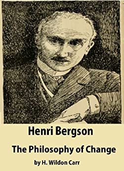 Henri Bergson : the Philosophy of Change by [Carr, H. Wildon]