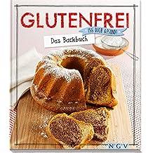 Glutenfrei - Das Backbuch: Iss dich gesund!