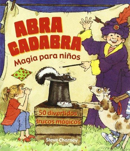 Abra calabra - magia para niños - 50 divertidos trucos magicos (Libros Singulares (oniro)) por Steve Charney