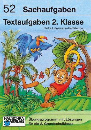 Textaufgaben 2. Klasse: Sachaufgaben - Übungsprogramm mit Lösungen für die 2. Klasse (Mathematik: Textaufgaben/Sachaufgaben, Band 904)