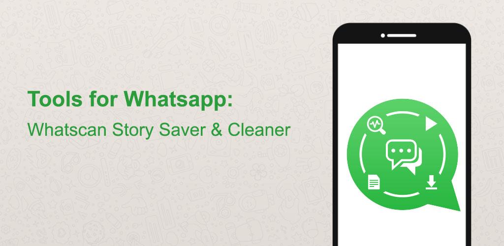 Tools For Whatsapp Whatsdirect Whatscan Story Saver Cleaner