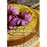 Le ricette del dottor Mozzi: Mangiare con gusto, senza glutine e secondo i gruppi sanguigni