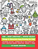 How to Draw Christmas and Winter Holiday Things & Characters Easy Drawing for Kids: Cartooning for Kids + Learning How to Draw Super Cute Kawaii ... Characters, Doodles, & Things: Volume 16