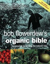 Bob Flowerdew's Organic Bible: Successful Gardening the Natural Way
