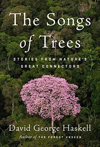 The Songs of Trees: Stories from Nature's Great Connectors por David George Haskell