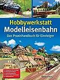 Hobbywerkstatt Modelleisenbahn: Das Praxisbuch f�r Einsteiger medium image