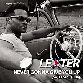 Lexter-Never Gonna Give You Up (Sweet Sensation)