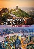 Unterwegs in China: Das große Reisebuch (KUNTH Unterwegs in ... / Das grosse Reisebuch)