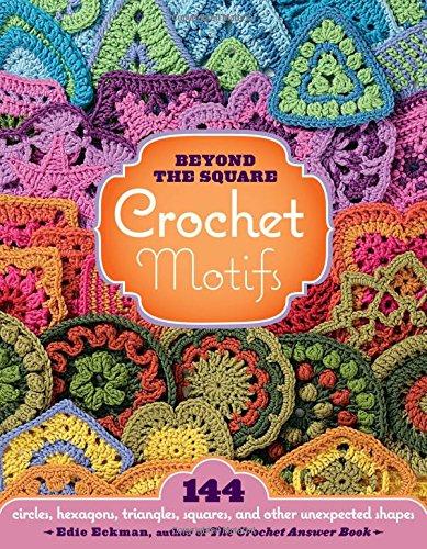 Beyond the Square Crochet Motifs por Edie Eckman