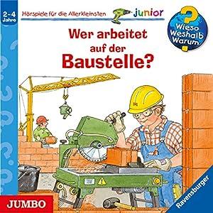 Wer arbeitet auf der Baustelle?: Wieso? Weshalb? Warum? junior