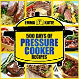Pressure Cooker: 500 Days of Pressure Cooker Recipes (Fast Cooker, Slow Cooking, Meals, Chicken, Crock Pot, Instant Pot, Electric Pressure Cooker, Veg