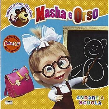 Andare A Scuola. Masha E Orso. Impara Con Masha. Ediz. Illustrata