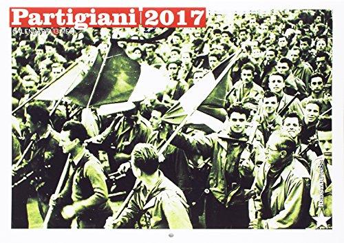 Partigiani 2017. Calendario 13 mesi. Ediz. illustrata - Tredici Mesi Calendario