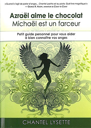 Azraël aime le chocolat, Michaël est un farceur : Petit guide personnel pour vous aider à bien connaître vos anges