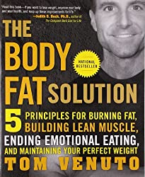 Body Fat Solution: 5 principles for Burning Fat, Building Lean Muscle, Ending Emotional Eating, and Maintaining Your Perfect Weight
