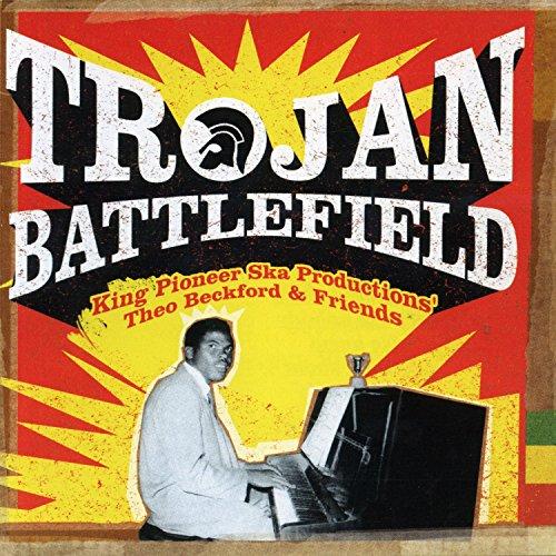 Trojan Battlefield: King Pioneer Ska Productions' Theo Beckford & Friends