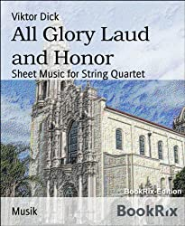All Glory Laud and Honor: Sheet Music for String Quartet (English Edition)
