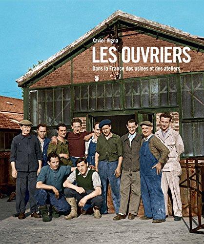 Les ouvriers, La France des usines et des ateliers 1880-1980 par Xavier Vigna