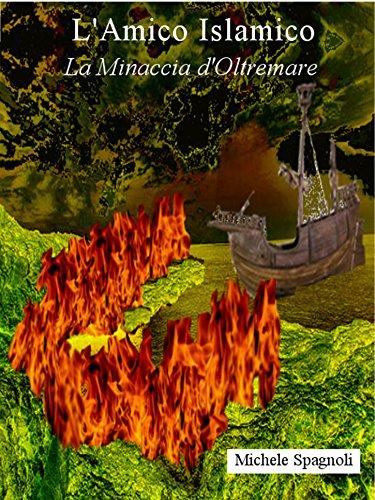 L'amico islamico - La minaccia d'Oltremare (Italian Edition) par Michele Spagnoli