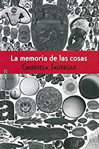 Memoria de las cosas, La par Gabriela Jauregui
