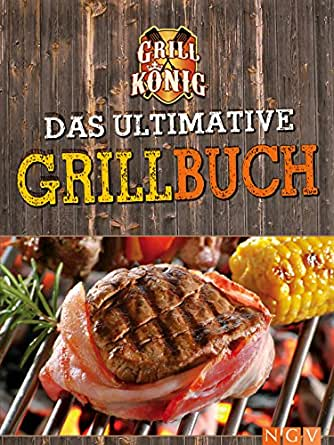 das ultimative grillbuch mit allem was man n zum grillen braucht marinaden grillsaucen dips. Black Bedroom Furniture Sets. Home Design Ideas