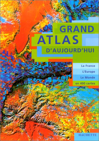 Grand atlas d'aujourd'hui. La France, l'Europe, le Monde en 400 cartes par Michel Solonel