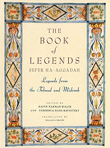 The Book of Legends/Sefer Ha-Aggadah: Legends from the Talmud and Midrash: (Sefer Ha-aggada) - Legends from the Talmud and Midrash
