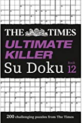 The Times Ultimate Killer Su Doku Book 12: 200 of the deadliest Su Doku puzzles (The Times Ultimate Killer) Paperback