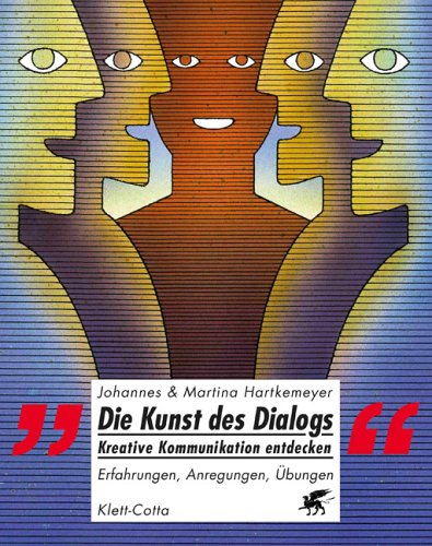 Die Kunst des Dialoges - Kreative Kommunikation entdecken: Erfahrungen, Anwendungen, Übungen