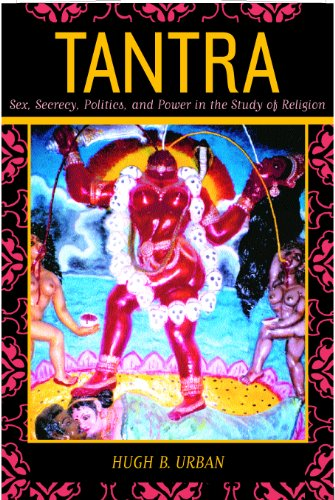 Tantra: Sex, Secrecy, Politics, and Power in the Study of Religion (English Edition)