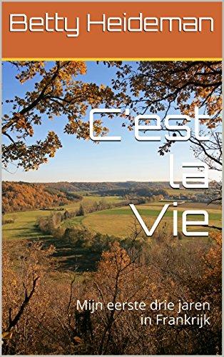 C'est la Vie: Mijn eerste drie jaren in Frankrijk (Dutch Edition) por Betty Heideman