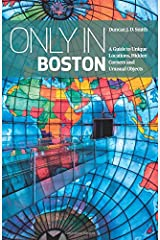 Only in Boston: A Guide to Unique Locations, Hidden Corners and Unusual Objects [Lingua Inglese] Copertina flessibile