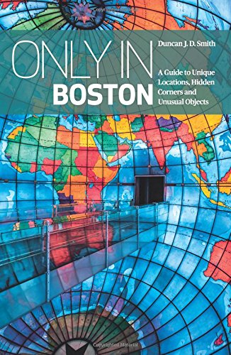 Only In Boston: A Guide to Unique Locations, Hidden Corners and Unusual Objects (Only in Guides) por Duncan J. D. Smith