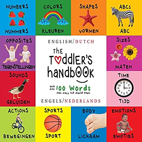 The Toddler's Handbook: Bilingual (English / Dutch) (Engels / Nederlands) Numbers, Colors, Shapes, Sizes, ABC Animals, Opposites, and Sounds, with ... Early Readers: Children's Learning