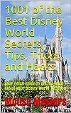 1001 of the Best Disney World Secrets, Tips, Tricks and Hacks