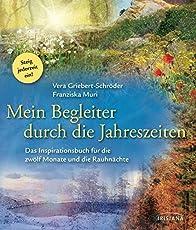 Mein Begleiter durch die Jahreszeiten: Das Inspirationsbuch für die zwölf Monate und die Rauhnächte - Steig jederzeit ein!