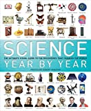 Science Year by Year: The ultimate visual guide to the discoveries that changed the world (Dk Science)