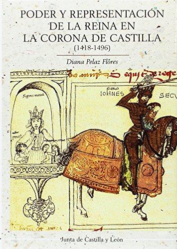 Poder y representación de la reina en la corona de Castilla (1418-1496) (COLECCIÓN DE ESTUDIOS)