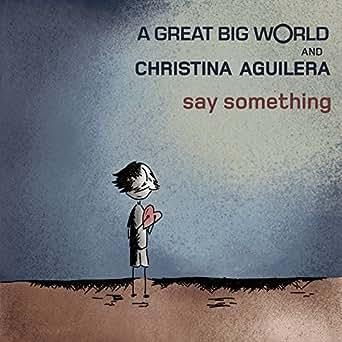 Say Something feat. Christina Aguilera - A Great Big World
