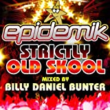 Epidemik present Strictly Old Skool mixed by Billy Daniel Bunter [Explicit]