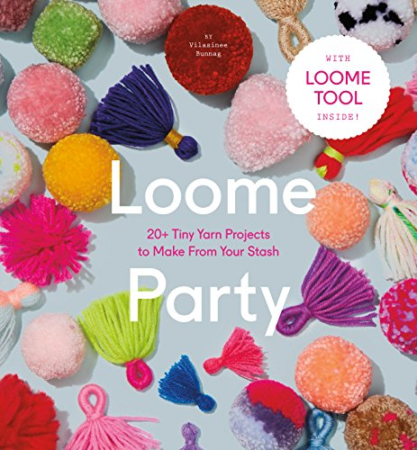 Loome Party: 20+ Tiny Yarn Projects to Make from Your Stash (English Edition)
