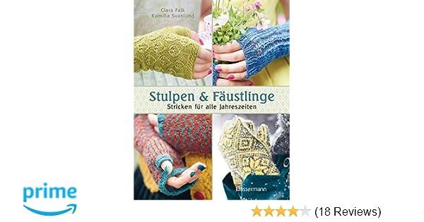 e16060fb16ac58 Stulpen und Fäustlinge: Stricken für alle Jahreszeiten: Amazon.de: Kamilla  Svanlund, Clara Falk: Bücher