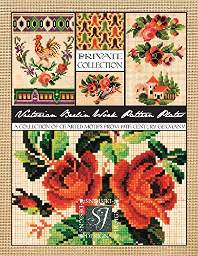 Victorian Berlin Work Pattern Plates: A Collection of Charted Motifs from 19th Century Germany for Needlepoint & Cross Stitch -