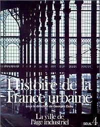 Histoire de la France urbaine, tome 4 : La Ville de l'âge industriel