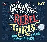 Good Night Stories for Rebel Girls – 100 außergewöhnliche Frauen: Ungekürzte Lesung mit Jodie Ahlborn, Sandra Schwi