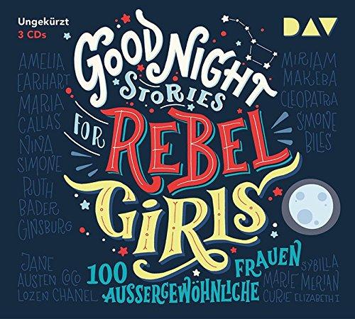 Good Night Stories for Rebel Girls – 100 außergewöhnliche Frauen: Ungekürzte Lesung mit Jodie Ahlborn, Sandra Schwittau u.v.a. (3 CDs)